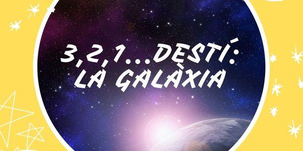 3,2,1..destí: La Galàxia
